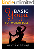 Basic Yoga for Weight Loss: Lose Weight Fast with Basic Yoga Therapy