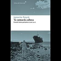 Ya sentarás cabeza: Cuando fuimos periodistas (2006-2011) (Libros del Asteroide nº 243)