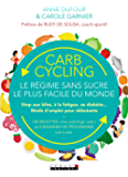 Carb cycling : le régime sans sucre le plus facile du monde: Stop aux kilos, à la fatigue, au diabète... Mode d'emploi pour débutants