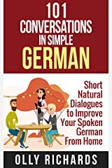 101 Conversations in Simple German: Short Natural Dialogues to Boost Your Confidence & Improve Your Spoken German (German Edition) Kindle Edition