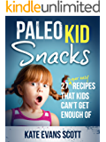 Paleo Kid Snacks: 27 Super Easy Recipes that Kids Can't Get Enough Of (Primal Gluten Free Kids Cookbook)