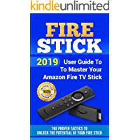 Fire Stick: 2019 User Guide To Master Your Amazon Fire TV Stick. The Proven Tactics to Unlock the Potential of Your Fire stick