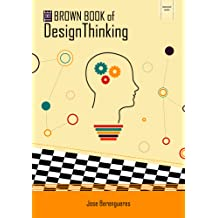 The Brown Book of Design Thinking Dec 12, 2013