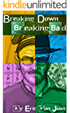 Breaking Down Breaking Bad: Unpeeling the Layers of Television's Greatest Drama