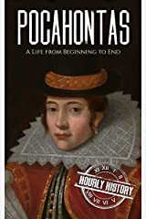 Pocahontas: A Life from Beginning to End (Native American History Book 7) Kindle Edition