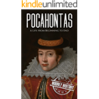 Pocahontas: A Life from Beginning to End (Native American History Book 7)