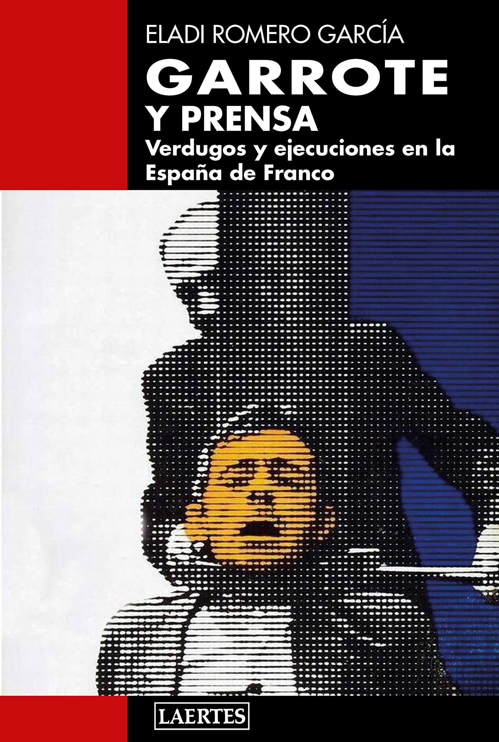 garrote y Prensa; Verdugos y Ejecuciones en La España De Franco ...