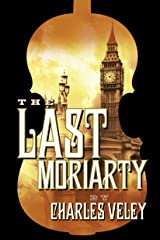 The Last Moriarty (A Sherlock Holmes and Lucy James Mystery) Kindle Edition