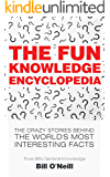 The Fun Knowledge Encyclopedia: The Crazy Stories Behind the World's Most Interesting Facts (Trivia Bill's General Knowledge Book 1) (English Edition)
