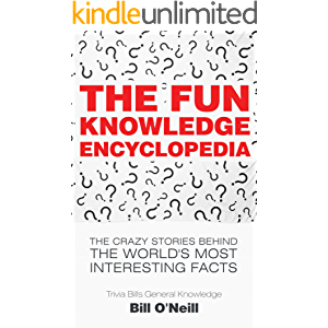 The Fun Knowledge Encyclopedia: The Crazy Stories Behind the World's Most Interesting Facts (Trivia Bill's General…