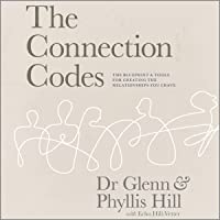 The Connection Codes: The Blueprint & Tools for Creating the Relationships You Crave