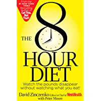 The 8-Hour Diet: Watch the Pounds Disappear Without Watching What You Eat! (English Edition)