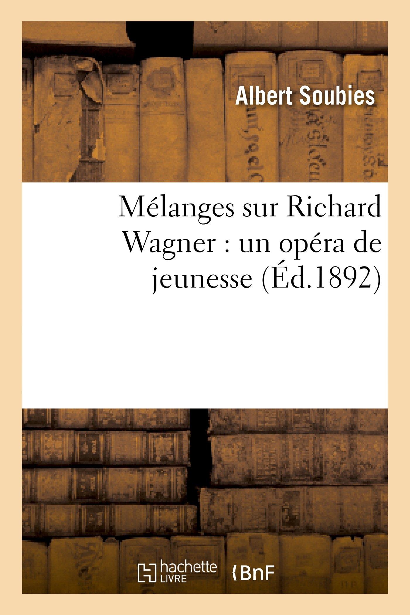 Download Melanges Sur Richard Wagner: Un Opera de Jeunesse, Une Origine Possible Des Maitres Chanteurs (Arts) (French Edition) pdf epub
