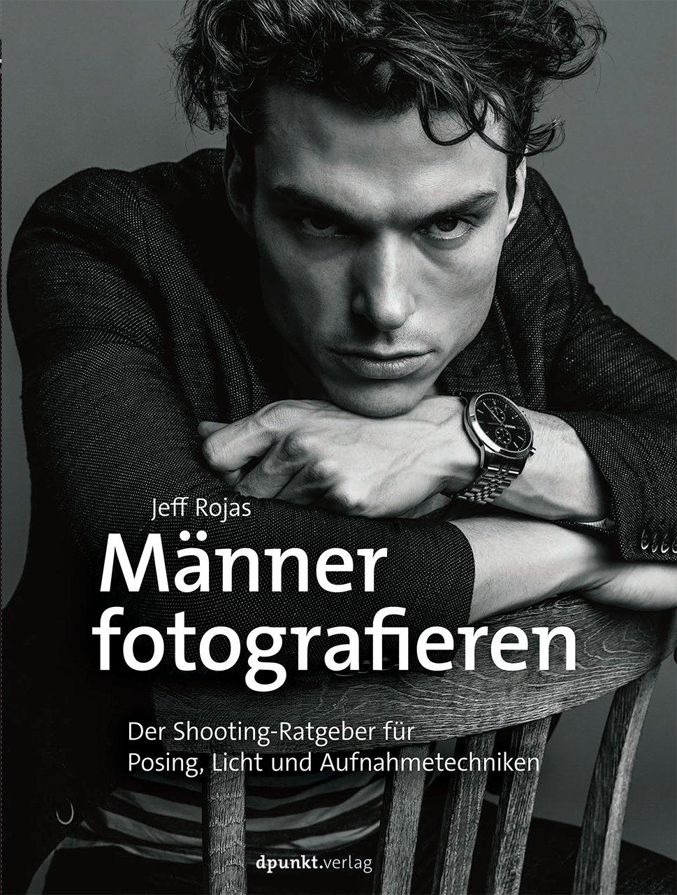 Männer Fotografieren  Der Shooting Ratgeber Für Posing Licht Und Aufnahmetechniken
