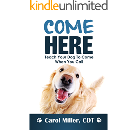 COME HERE! Teach Your Dog To Come When You Call (Really Simple Dog Training  Book 4) - Kindle edition by Miller, Carol. Crafts, Hobbies & Home Kindle  eBooks @ Amazon.com.