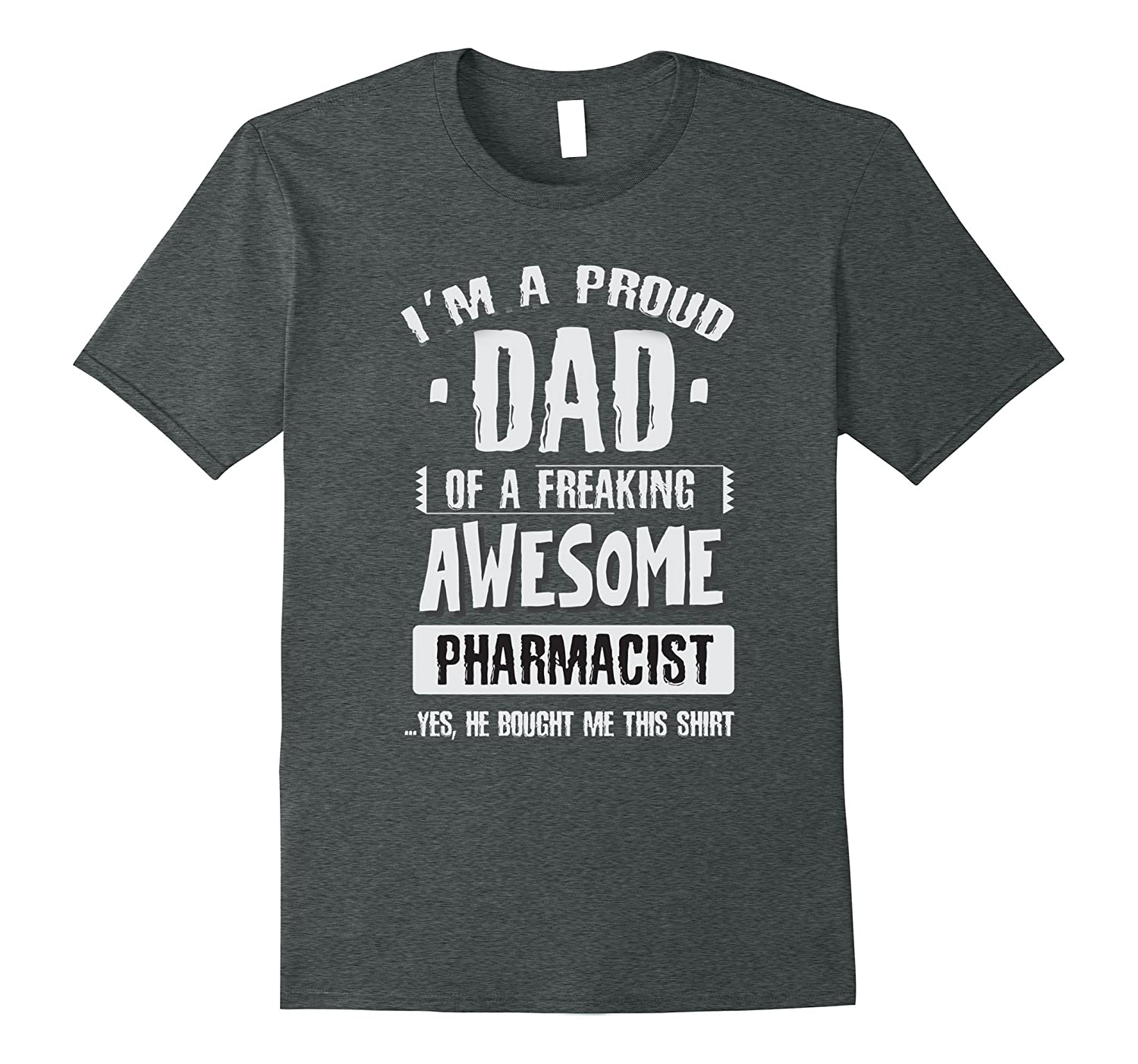 I'm a proud dad of a freaking awesome pharmacist tshirts
