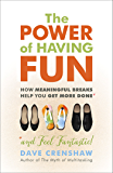 The Power of Having Fun: How Meaningful Breaks Help You Get More Done