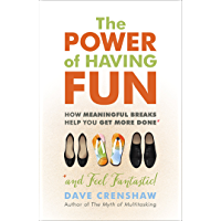 The Power of Having Fun: How Meaningful Breaks Help You Get More Done (English Edition)