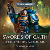 Uriel Ventris: The Swords of Calth: The Chronicles of Uriel Ventris: Warhammer 40,000, Book 7