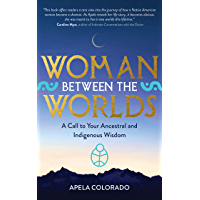 Woman Between the Worlds: A Call to Your Ancestral and Indigenous Wisdom (English Edition)