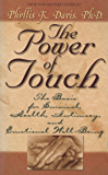 The Power of Touch: The Basis for Survival, Health, Intimacy, and Emotional Well-Being!