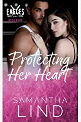 Protecting Her Heart: Indianapolis Eagles Series Book 4 Kindle Edition