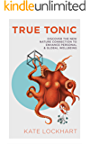 True Tonic: Discover the New Nature Connection to Enhance Personal & Global Wellbeing (English Edition)