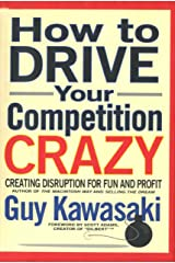 How to Drive Your Competition Crazy: Creating Disruption for Fun and Profit Kindle Edition