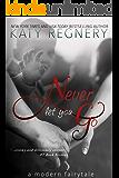 Never Let You Go (a modern fairytale Book 2)