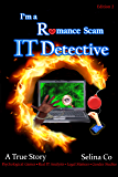 I'm a Romance Scam IT Detective (Edition 2): Psychological Games * Real IT Analysis * Legal Matters * Gender Studies