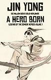 A Hero Born: Volume I of The Condor Heroes (English Edition)