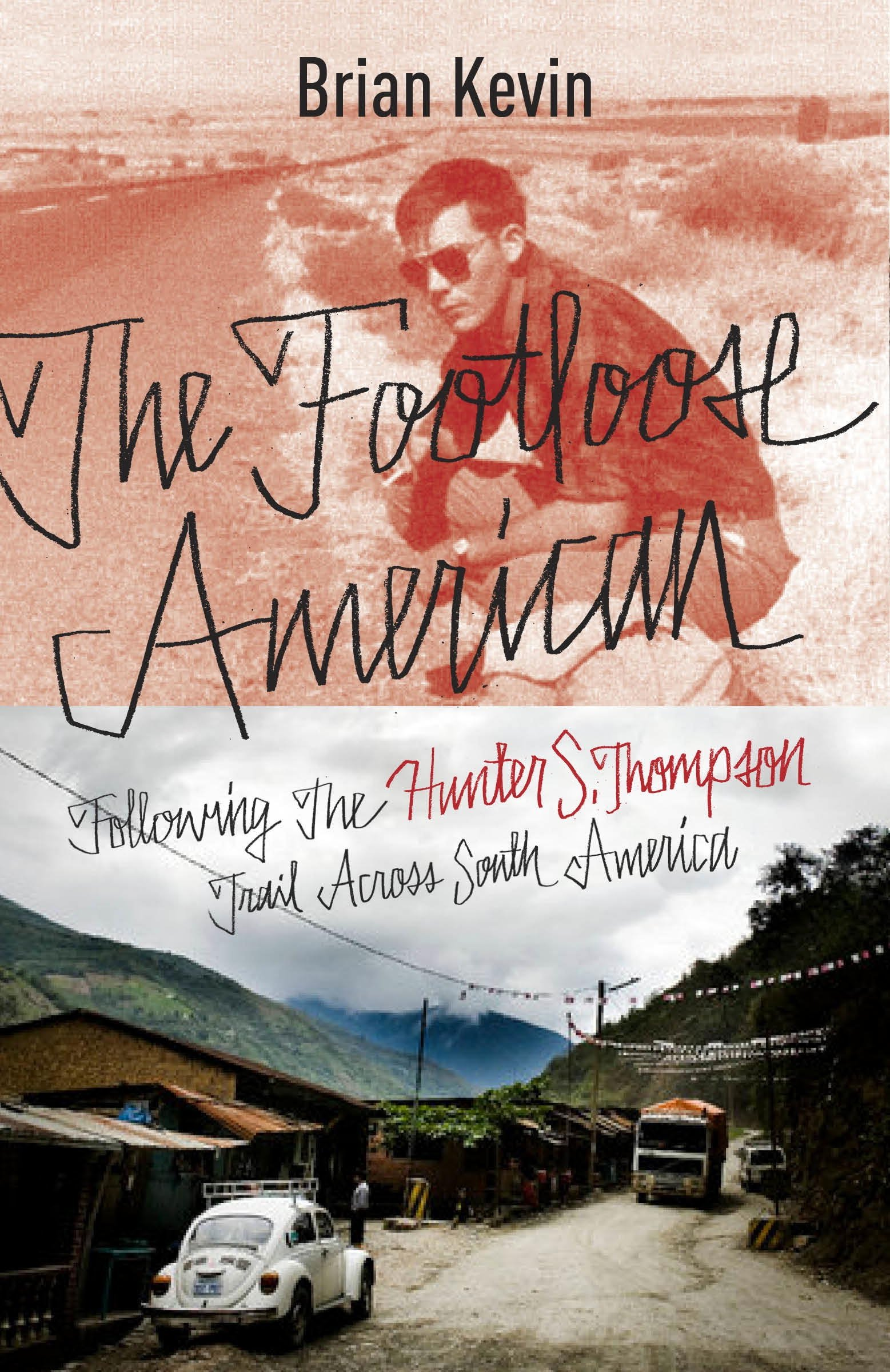 The Footloose American: Following the Hunter S. Thompson Trail Across South America