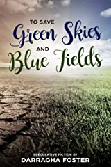 To Save Green Skies & Blue Fields Kindle Edition