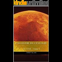 W.L.O.R. - Tome I: L'anatomie du centaure (French Edition)