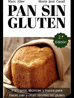 Pan Sin Gluten. Segunda Edición: Principios, técnicas y trucos para hacer pan,