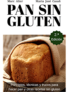 Pan Sin Gluten. Segunda Edición: Principios, técnicas y trucos para…