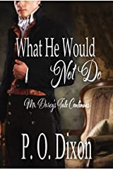 What He Would Not Do: Mr. Darcy's Tale Continues (Pride and Prejudice Untold Book 2) Kindle Edition