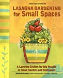 Lasagna Gardening for Small Spaces: A Layering System for Big Results in Small Gardens and Containers : Garden in Inches, Not Acres