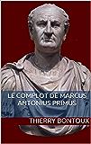 Le complot de Marcus Antonius Primus (French Edition)