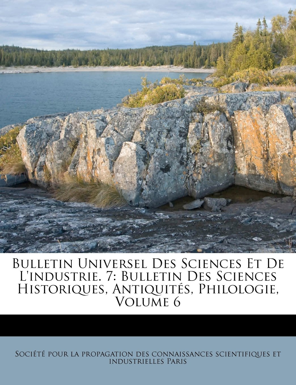 Bulletin Universel Des Sciences Et De L'industrie. 7: Bulletin Des Sciences Historiques, Antiquités, Philologie, Volume 6 (French Edition) ebook