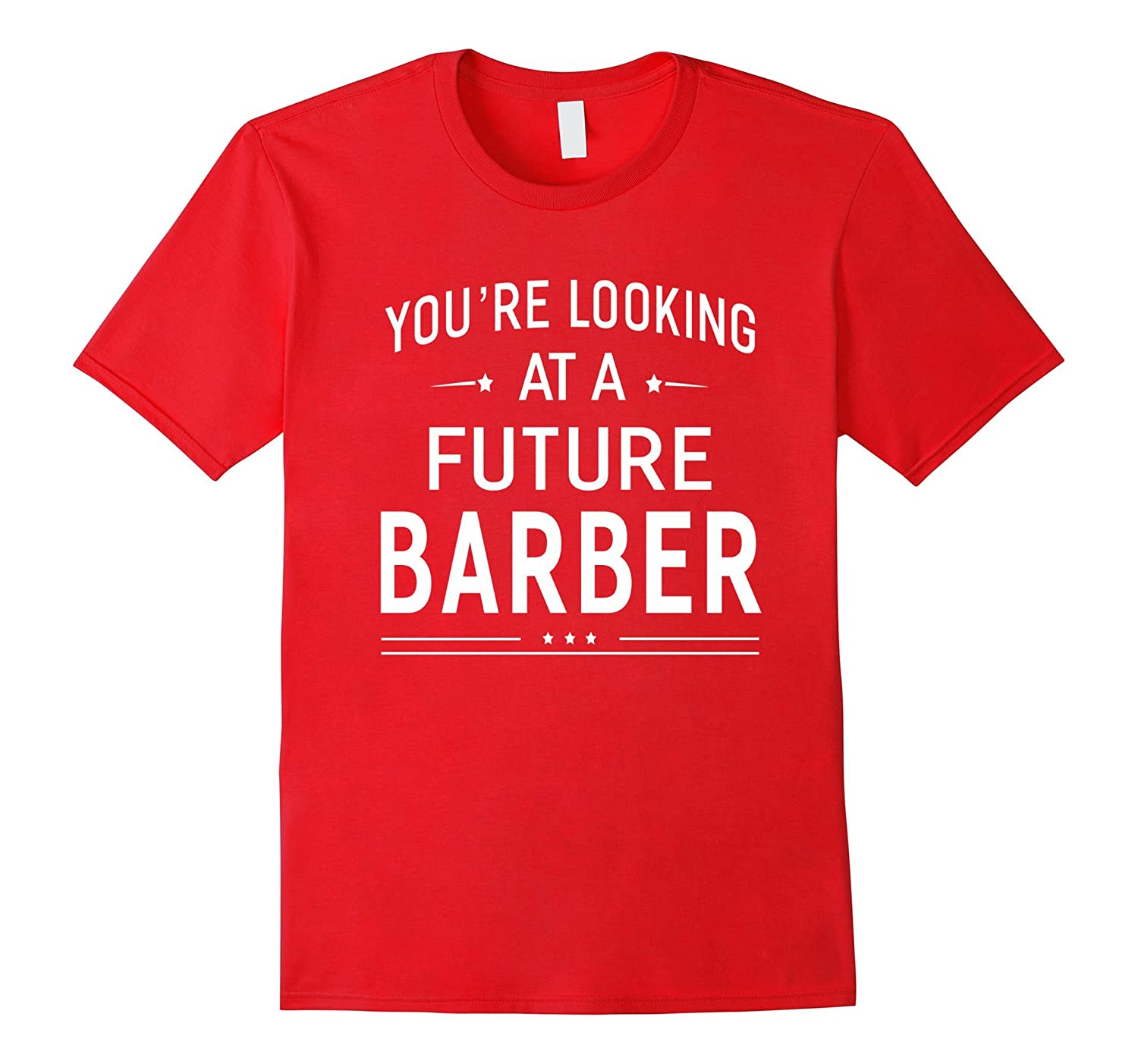Youre Looking At A Future Barber T-shirt Graduation Gift-TJ