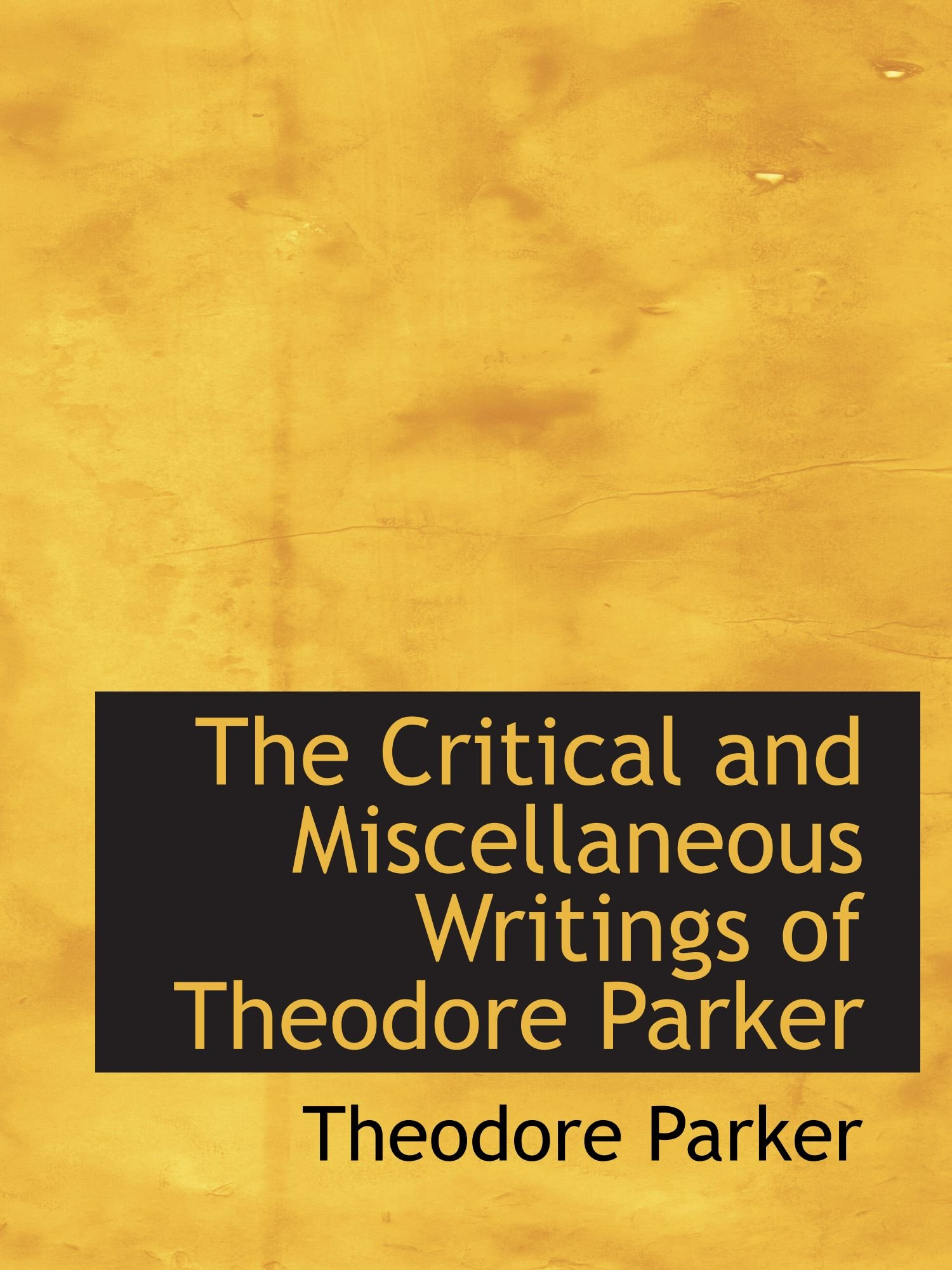 Download The Critical and Miscellaneous Writings of Theodore Parker PDF