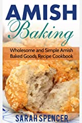 Amish Baking: Wholesome and Simple Amish Baked Goods Recipes Cookbook Kindle Edition