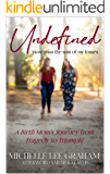 Undefined: More than the Sum of my Losses: A Birth Mom's Journey from Tragedy to Triumph!