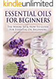 Essential Oils for Beginners: The Where To & How To Guide For Essential Oil Beginners (Essential Oils for Beginners)