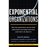 Exponential Organizations: Why new organizations are ten times better, faster, and cheaper than yours (and what to do about i