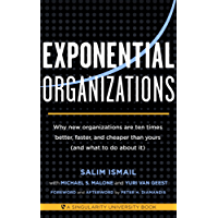 Exponential Organizations: Why new organizations are ten times better, faster, and cheaper than yours (and what to do about it) (English Edition)