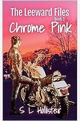 Chrome Pink: #1: The Leeward Files Kindle Edition