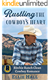 Rustling the Cowboy's Heart (Ritchie Ranch Clean Cowboy Romance Series Book 1)