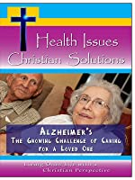 Alzheimer's - The Growing Challenge of Caring for a Loved One